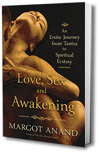 Love, Sex, and Awakening: An Erotic Journey from Tantra to Spiritual Ecstasy - Margot Anand's book